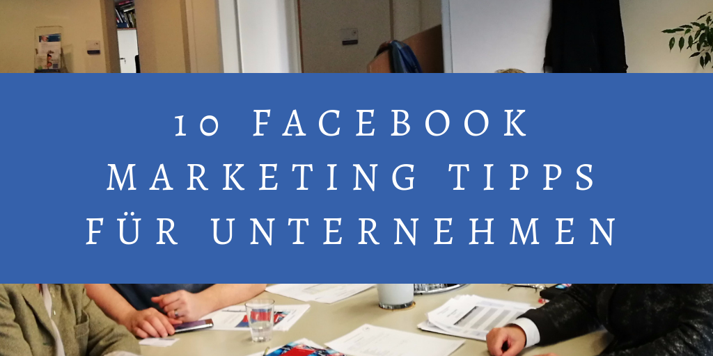 10 FACEBOOK MARKETING TIPPS