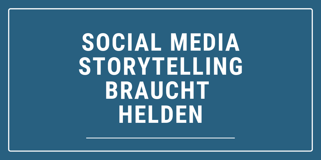 Social Media Storytelling braucht Helden