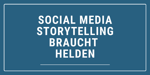 Social Media Storytelling braucht Helden 600